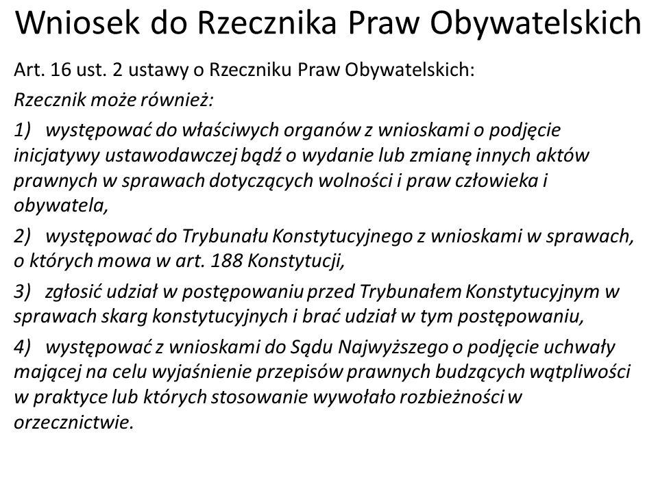 Wniosek do Rzecznika Praw Obywatelskich Art. 16 ust. 2 ustawy o Rzeczniku Praw Obywatelskich: Rzecznik może również: 1) występować do właściwych organ