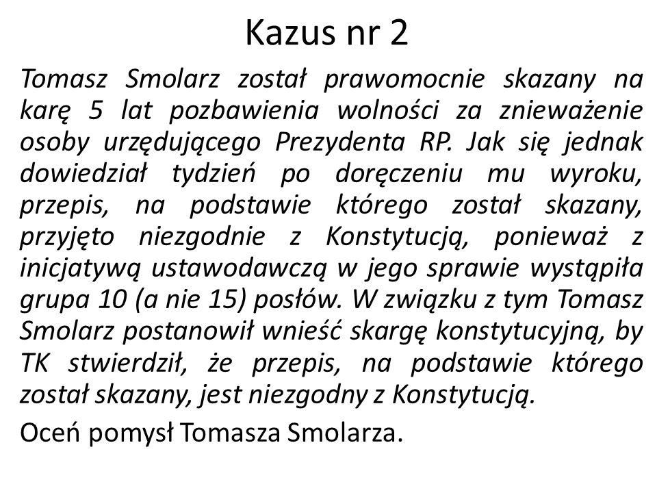 Kazus nr 2 Tomasz Smolarz został prawomocnie skazany na karę 5 lat pozbawienia wolności za znieważenie osoby urzędującego Prezydenta RP. Jak się jedna