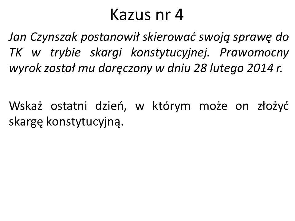 Kazus nr 4 Jan Czynszak postanowił skierować swoją sprawę do TK w trybie skargi konstytucyjnej. Prawomocny wyrok został mu doręczony w dniu 28 lutego