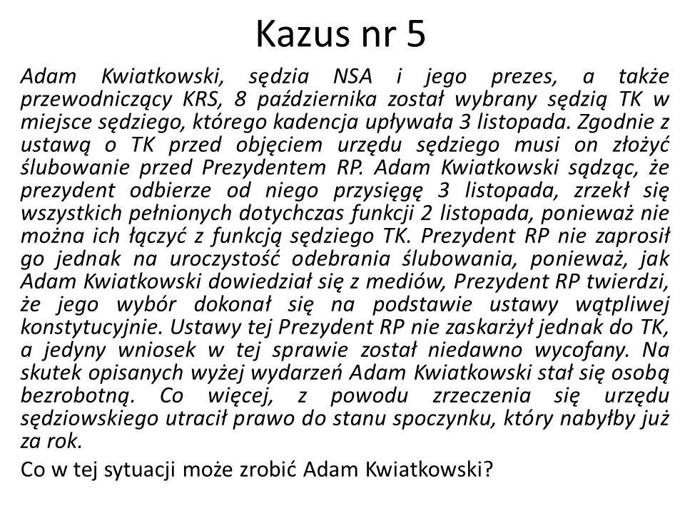 Kazus nr 5 Adam Kwiatkowski, sędzia NSA i jego prezes, a także przewodniczący KRS, 8 października został wybrany sędzią TK w miejsce sędziego, którego