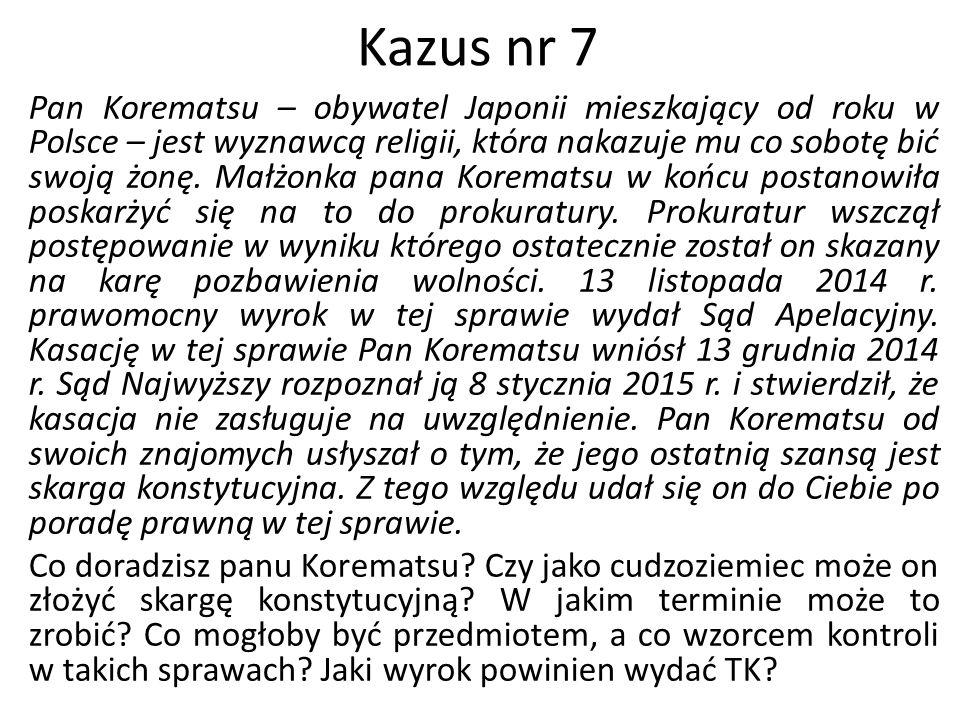 Kazus nr 7 Pan Korematsu – obywatel Japonii mieszkający od roku w Polsce – jest wyznawcą religii, która nakazuje mu co sobotę bić swoją żonę. Małżonka
