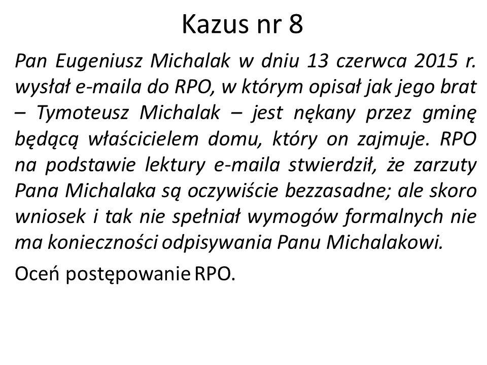 Kazus nr 8 Pan Eugeniusz Michalak w dniu 13 czerwca 2015 r. wysłał e-maila do RPO, w którym opisał jak jego brat – Tymoteusz Michalak – jest nękany pr