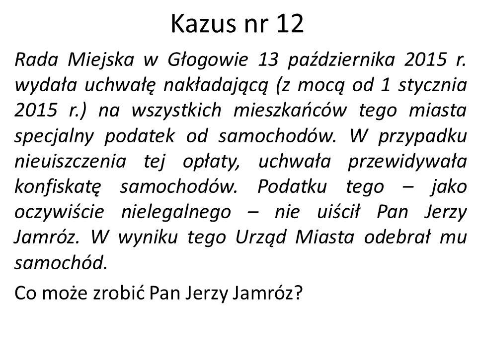 Kazus nr 12 Rada Miejska w Głogowie 13 października 2015 r. wydała uchwałę nakładającą (z mocą od 1 stycznia 2015 r.) na wszystkich mieszkańców tego m
