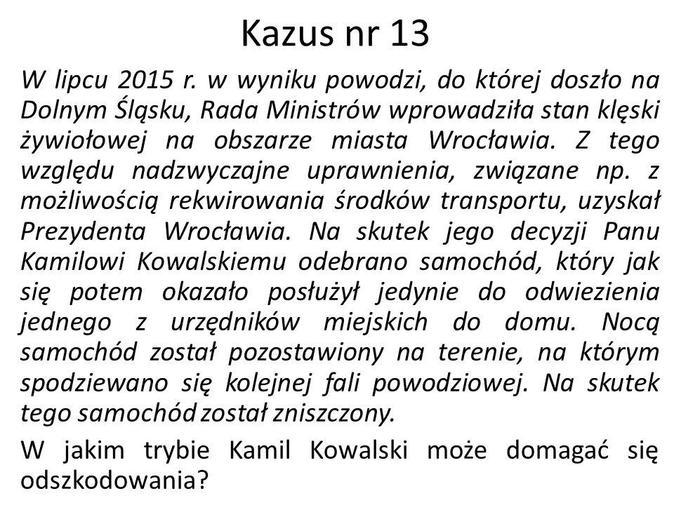 Kazus nr 13 W lipcu 2015 r. w wyniku powodzi, do której doszło na Dolnym Śląsku, Rada Ministrów wprowadziła stan klęski żywiołowej na obszarze miasta