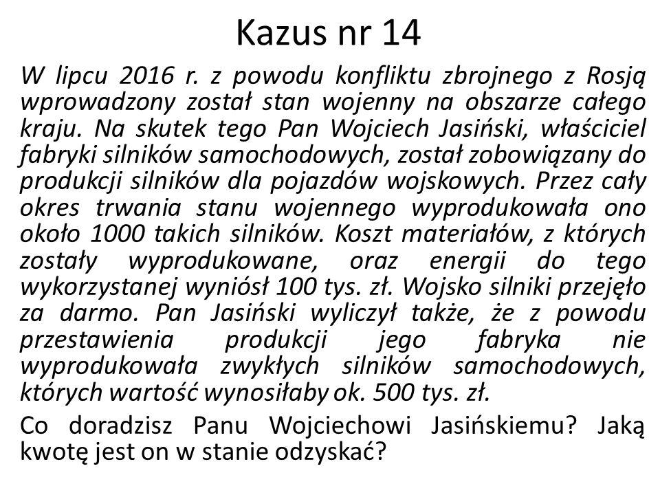Kazus nr 14 W lipcu 2016 r. z powodu konfliktu zbrojnego z Rosją wprowadzony został stan wojenny na obszarze całego kraju. Na skutek tego Pan Wojciech