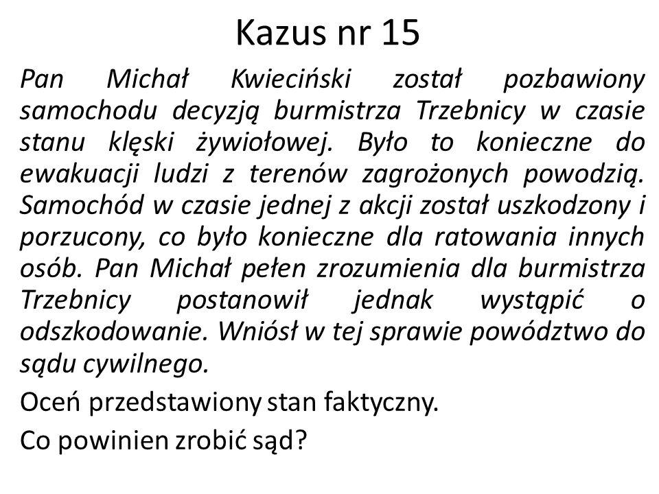 Kazus nr 15 Pan Michał Kwieciński został pozbawiony samochodu decyzją burmistrza Trzebnicy w czasie stanu klęski żywiołowej. Było to konieczne do ewak