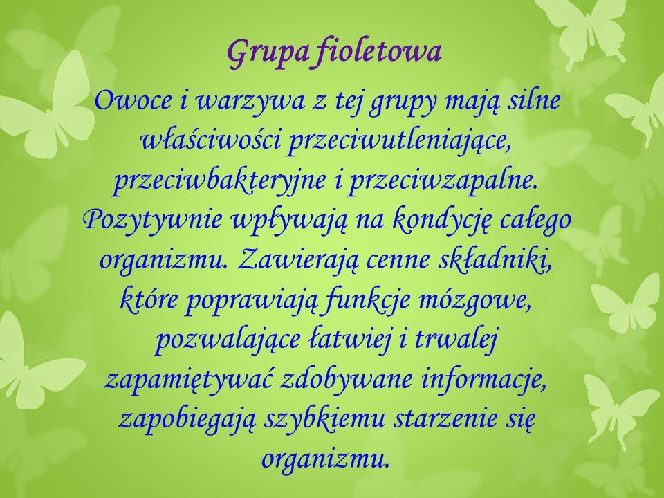 Grupa fioletowa Owoce i warzywa z tej grupy mają silne właściwości przeciwutleniające, przeciwbakteryjne i przeciwzapalne.