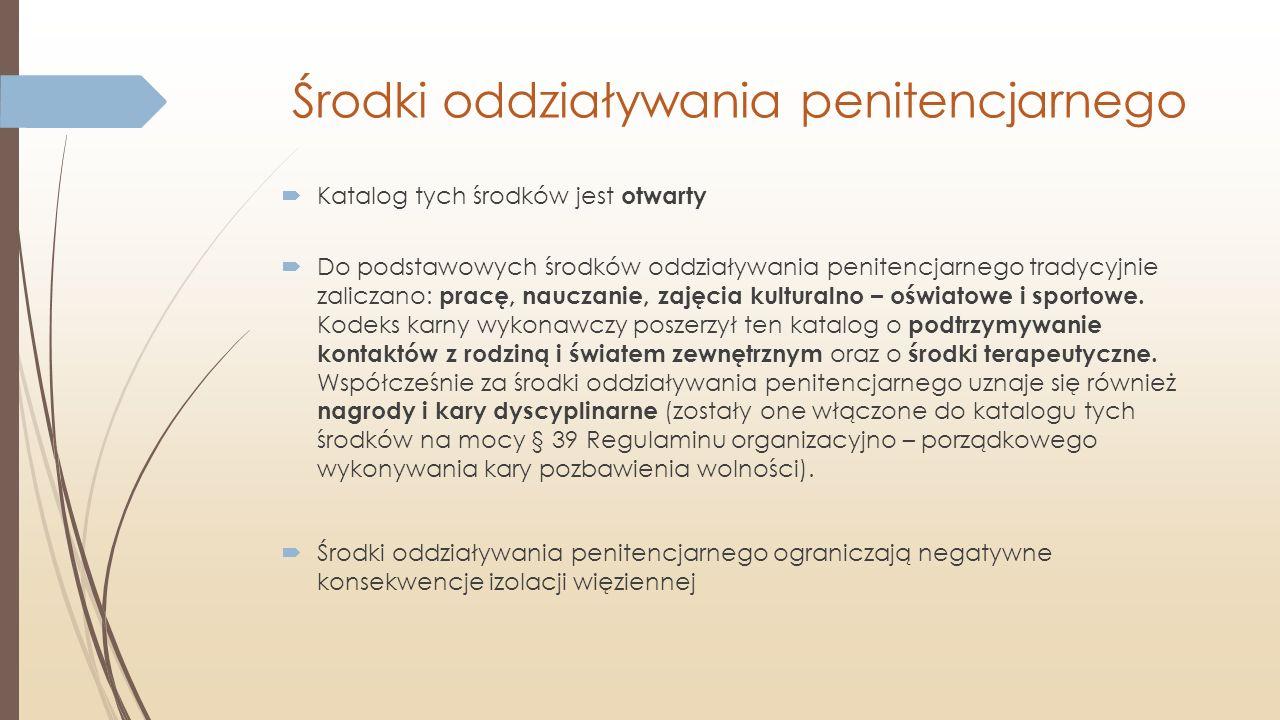 Środki oddziaływania penitencjarnego  Katalog tych środków jest otwarty  Do podstawowych środków oddziaływania penitencjarnego tradycyjnie zaliczano
