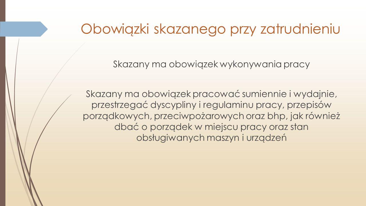 Obowiązki skazanego przy zatrudnieniu Skazany ma obowiązek wykonywania pracy Skazany ma obowiązek pracować sumiennie i wydajnie, przestrzegać dyscypli