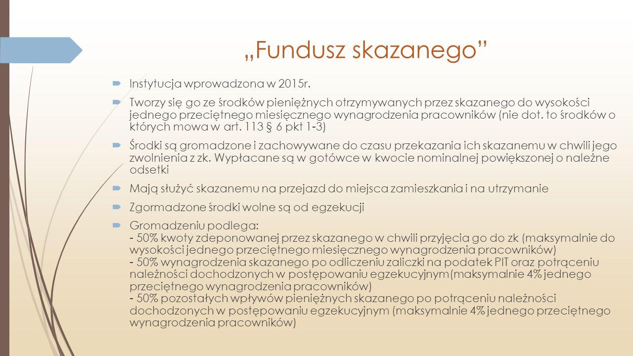 """""""Fundusz skazanego""""  Instytucja wprowadzona w 2015r.  Tworzy się go ze środków pieniężnych otrzymywanych przez skazanego do wysokości jednego przeci"""