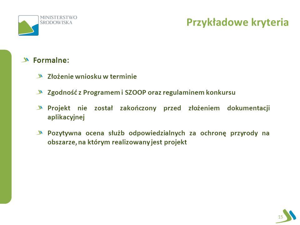 Przykładowe kryteria Formalne: Złożenie wniosku w terminie Zgodność z Programem i SZOOP oraz regulaminem konkursu Projekt nie został zakończony przed złożeniem dokumentacji aplikacyjnej Pozytywna ocena służb odpowiedzialnych za ochronę przyrody na obszarze, na którym realizowany jest projekt 15