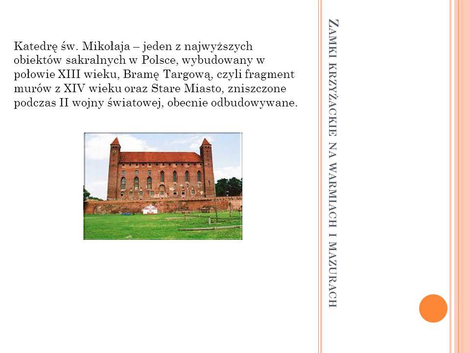 Z AMKI KRZYŻACKIE NA WARMIACH I MAZURACH Katedrę św. Mikołaja – jeden z najwyższych obiektów sakralnych w Polsce, wybudowany w połowie XIII wieku, Bra