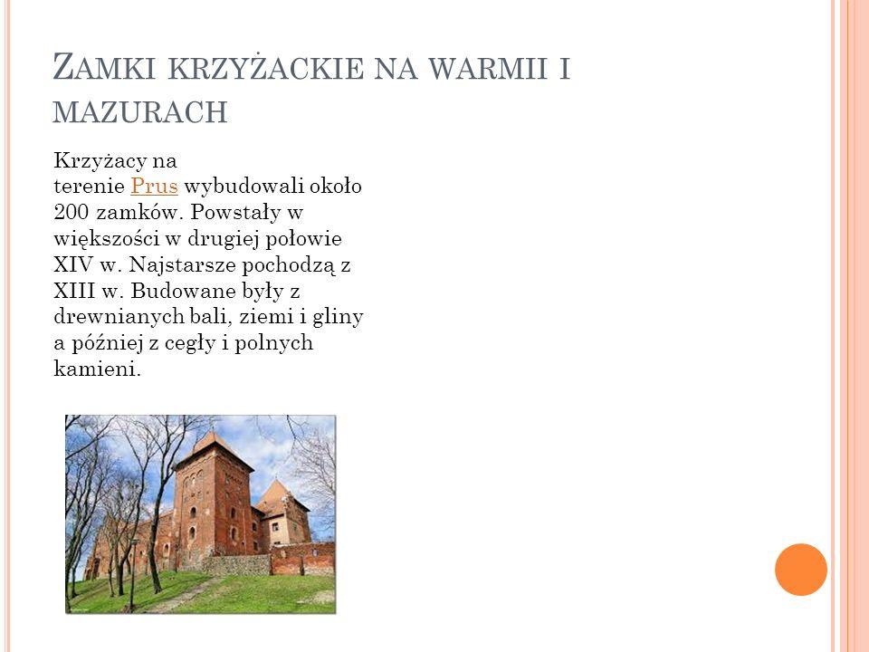 Z AMKI KRZYŻACKIE NA WARMII I MAZURACH Krzyżacy na terenie Prus wybudowali około 200 zamków. Powstały w większości w drugiej połowie XIV w. Najstarsze