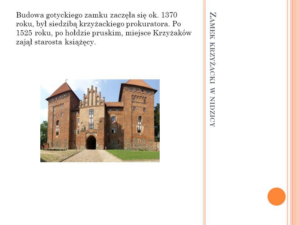 Z AMEK KRZYŻACKI W NIDZICY Budowa gotyckiego zamku zaczęła się ok. 1370 roku, był siedzibą krzyżackiego prokuratora. Po 1525 roku, po hołdzie pruskim,
