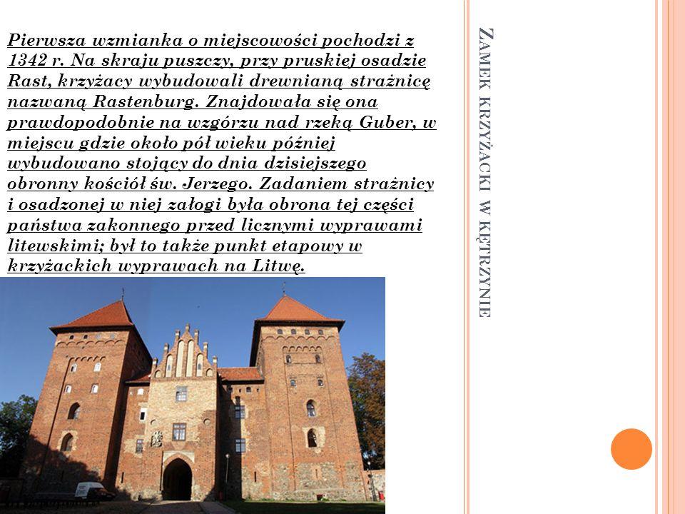 Z AMEK KRZYŻACKI W KĘTRZYNIE Pierwsza wzmianka o miejscowości pochodzi z 1342 r. Na skraju puszczy, przy pruskiej osadzie Rast, krzyżacy wybudowali dr