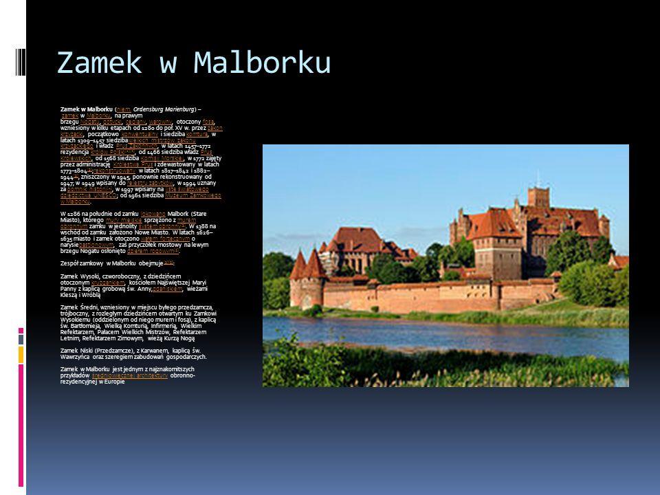 Zamek w Malborku Zamek w Malborku (niem. Ordensburg Marienburg) – zamek w Malborku, na prawym brzegu Nogatu, gotycki, ceglany, warowny, otoczony fosą,