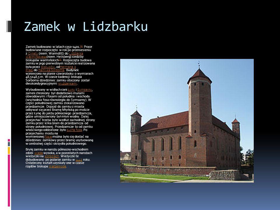 Zamek w Lidzbarku Zamek budowano w latach 1350-1401. [2] Prace budowlane rozpoczęto w rok po przeniesieniu z Ornety (niem. Wormditt) do Lidzbarka Warm