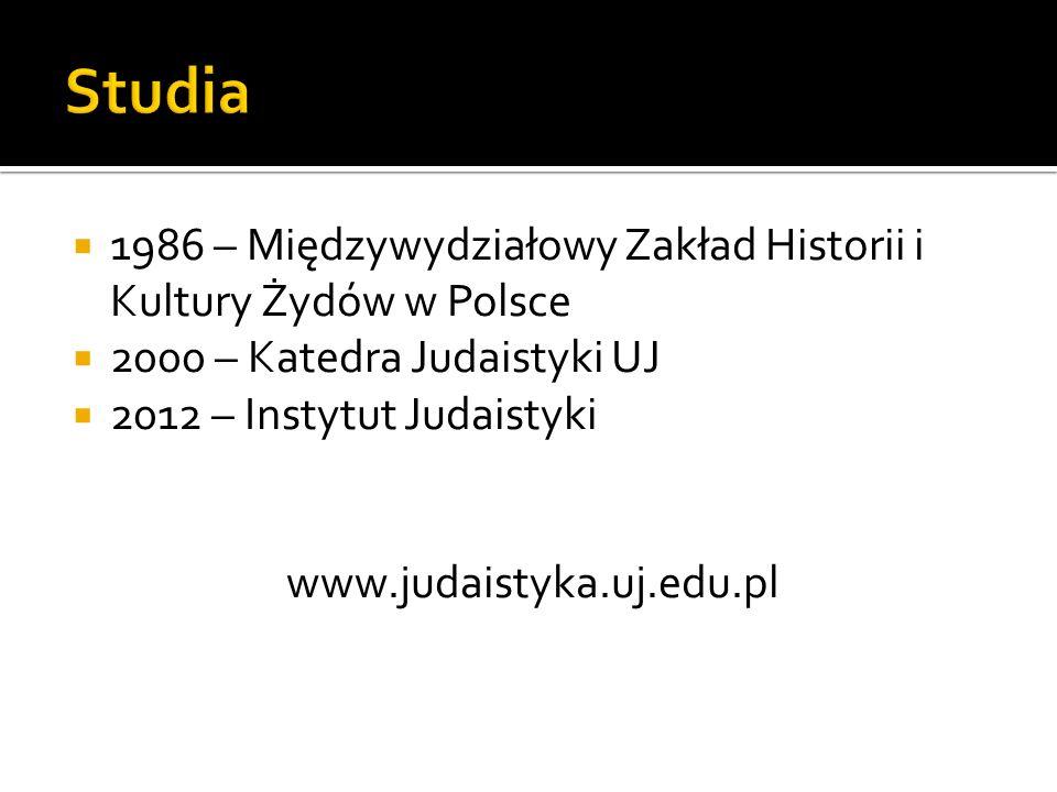  1986 – Międzywydziałowy Zakład Historii i Kultury Żydów w Polsce  2000 – Katedra Judaistyki UJ  2012 – Instytut Judaistyki www.judaistyka.uj.edu.p