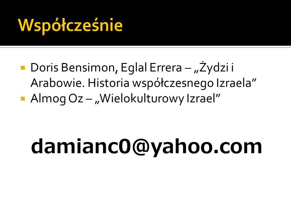 """ Doris Bensimon, Eglal Errera – """"Żydzi i Arabowie. Historia współczesnego Izraela""""  Almog Oz – """"Wielokulturowy Izrael"""" damianc0@yahoo.com"""