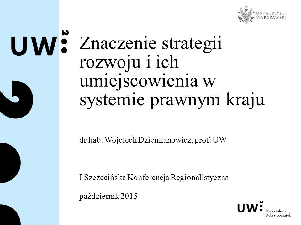 Znaczenie strategii rozwoju i ich umiejscowienia w systemie prawnym kraju dr hab.