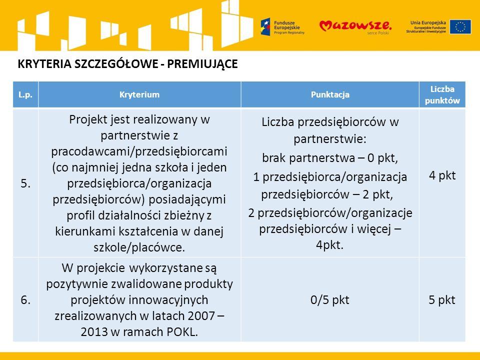 L.p.KryteriumPunktacja Liczba punktów 5. Projekt jest realizowany w partnerstwie z pracodawcami/przedsiębiorcami (co najmniej jedna szkoła i jeden prz