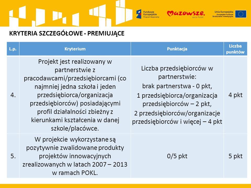 L.p.KryteriumPunktacja Liczba punktów 4. Projekt jest realizowany w partnerstwie z pracodawcami/przedsiębiorcami (co najmniej jedna szkoła i jeden prz