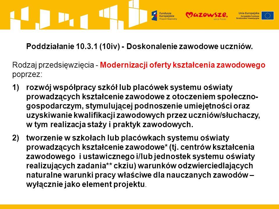 Poddziałanie 10.3.1 (10iv) - Doskonalenie zawodowe uczniów. Rodzaj przedsięwzięcia - Modernizacji oferty kształcenia zawodowego poprzez: 1)rozwój wspó