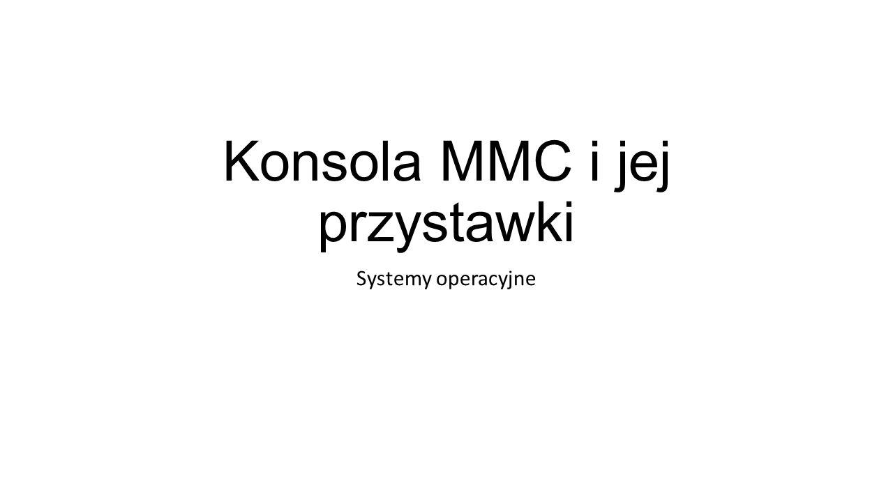 Konsola MMC i jej przystawki Systemy operacyjne