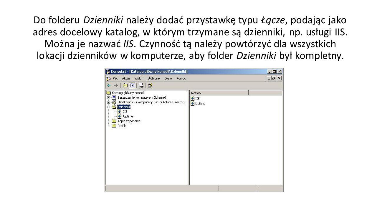 Do folderu Dzienniki należy dodać przystawkę typu Łącze, podając jako adres docelowy katalog, w którym trzymane są dzienniki, np. usługi IIS. Można je