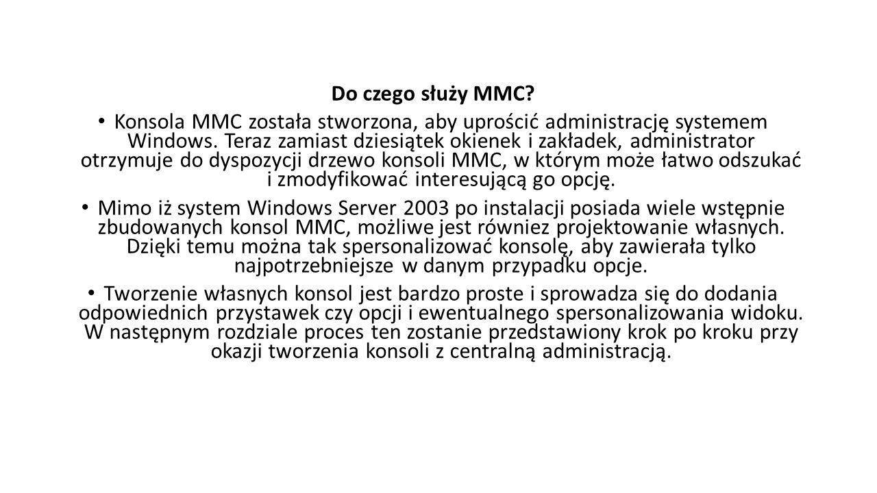 Do czego służy MMC? Konsola MMC została stworzona, aby uprościć administrację systemem Windows. Teraz zamiast dziesiątek okienek i zakładek, administr