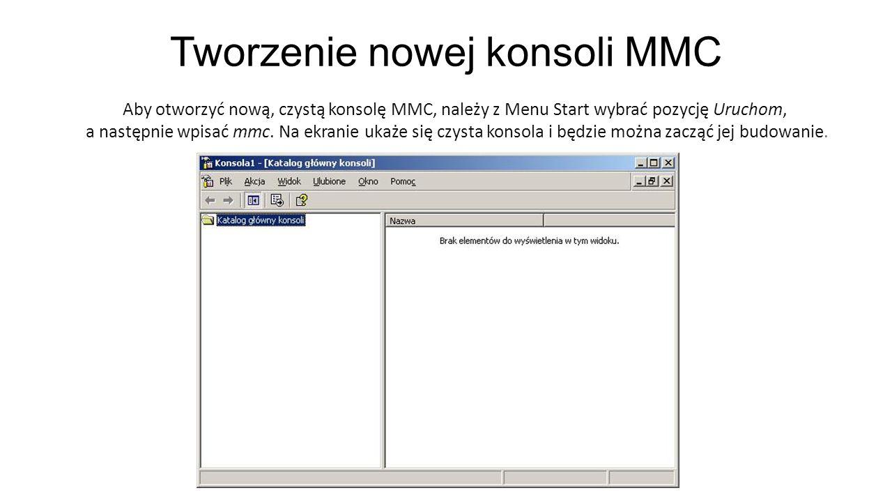 Tworzenie nowej konsoli MMC Aby otworzyć nową, czystą konsolę MMC, należy z Menu Start wybrać pozycję Uruchom, a następnie wpisać mmc. Na ekranie ukaż