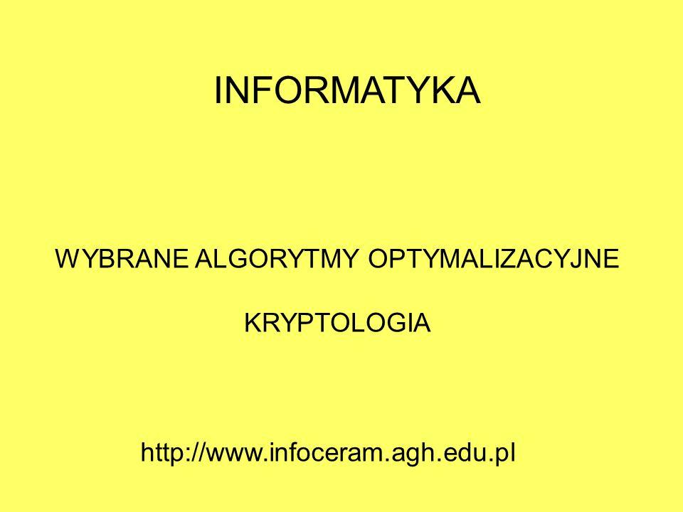 INFORMATYKA WYBRANE ALGORYTMY OPTYMALIZACYJNE KRYPTOLOGIA http://www.infoceram.agh.edu.pl