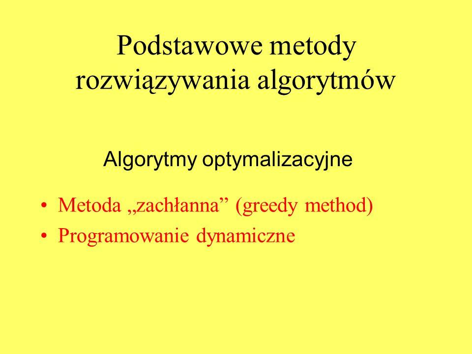 """Podstawowe metody rozwiązywania algorytmów Metoda """"zachłanna (greedy method) Programowanie dynamiczne Algorytmy optymalizacyjne"""