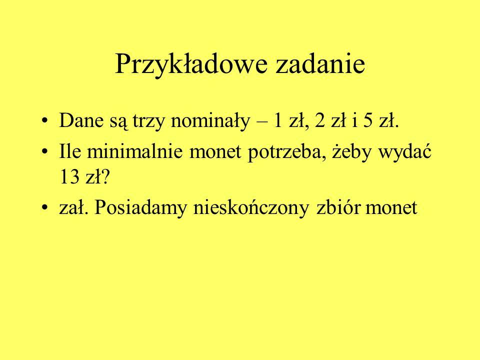 Przykładowe zadanie Dane są trzy nominały – 1 zł, 2 zł i 5 zł.