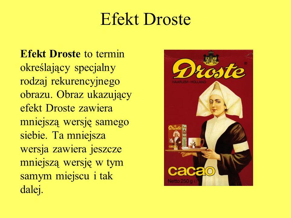Efekt Droste Efekt Droste to termin określający specjalny rodzaj rekurencyjnego obrazu.