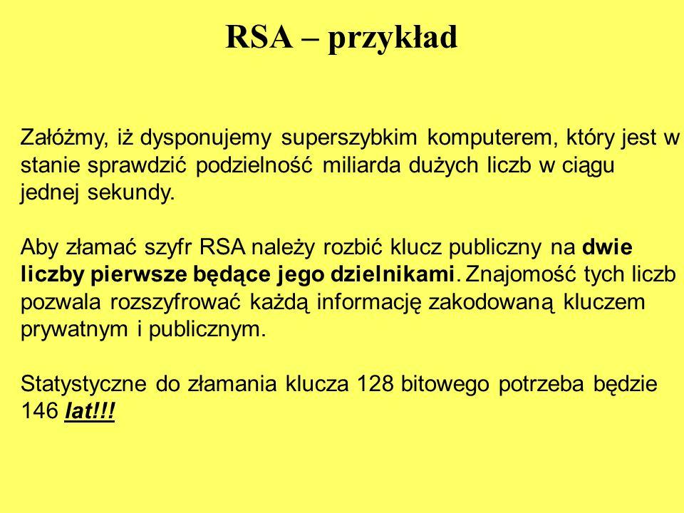 RSA – przykład Załóżmy, iż dysponujemy superszybkim komputerem, który jest w stanie sprawdzić podzielność miliarda dużych liczb w ciągu jednej sekundy.