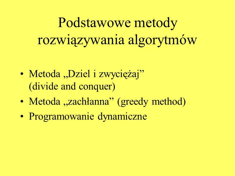 """Podstawowe metody rozwiązywania algorytmów Metoda """"Dziel i zwyciężaj (divide and conquer) Metoda """"zachłanna (greedy method) Programowanie dynamiczne"""