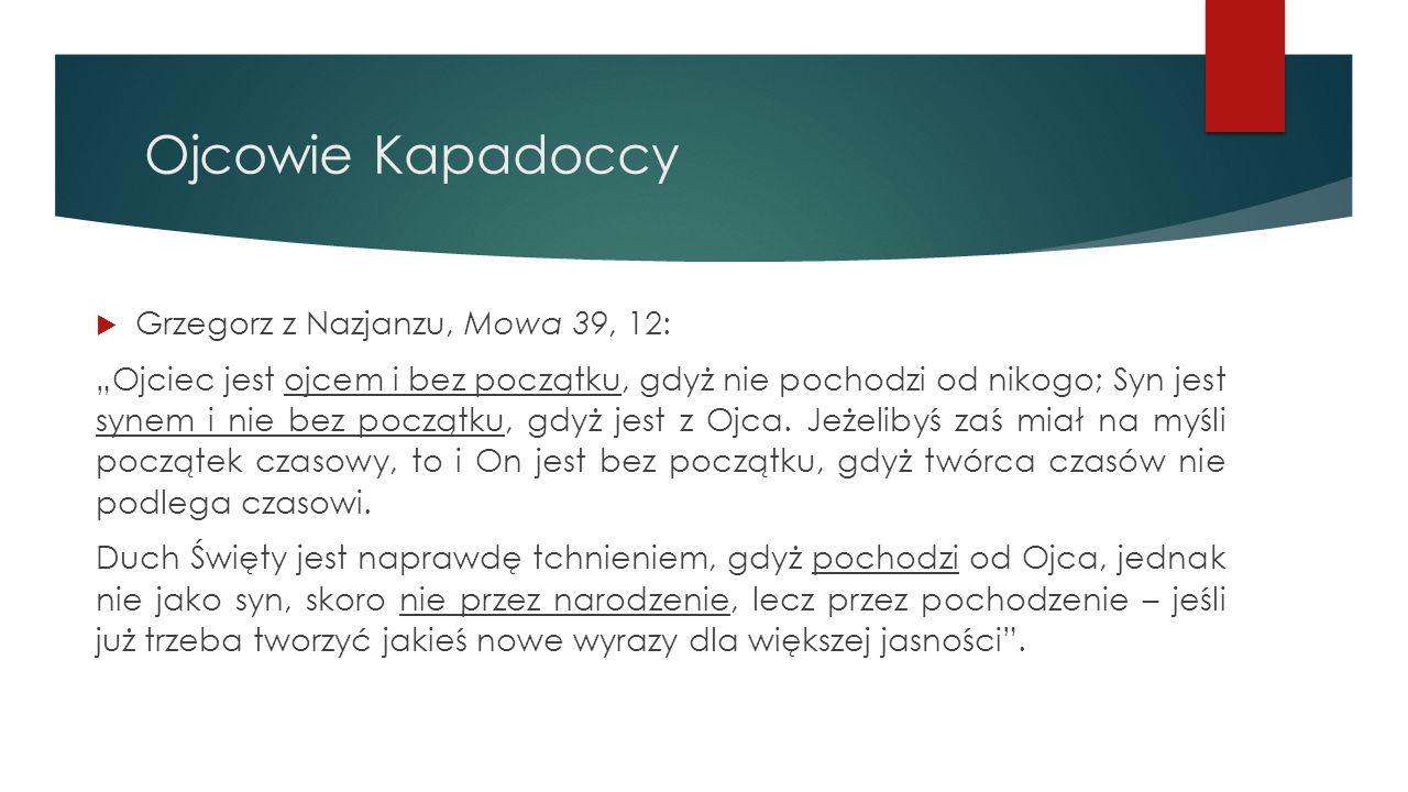 """Ojcowie Kapadoccy  Grzegorz z Nazjanzu, Mowa 39, 12: """"Ojciec jest ojcem i bez początku, gdyż nie pochodzi od nikogo; Syn jest synem i nie bez początk"""