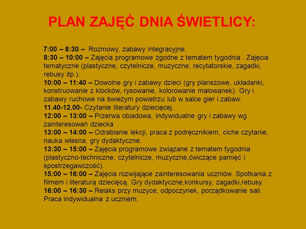 PLAN ZAJĘĆ DNIA ŚWIETLICY: 7:00 – 8:30 – Rozmowy, zabawy integracyjne.