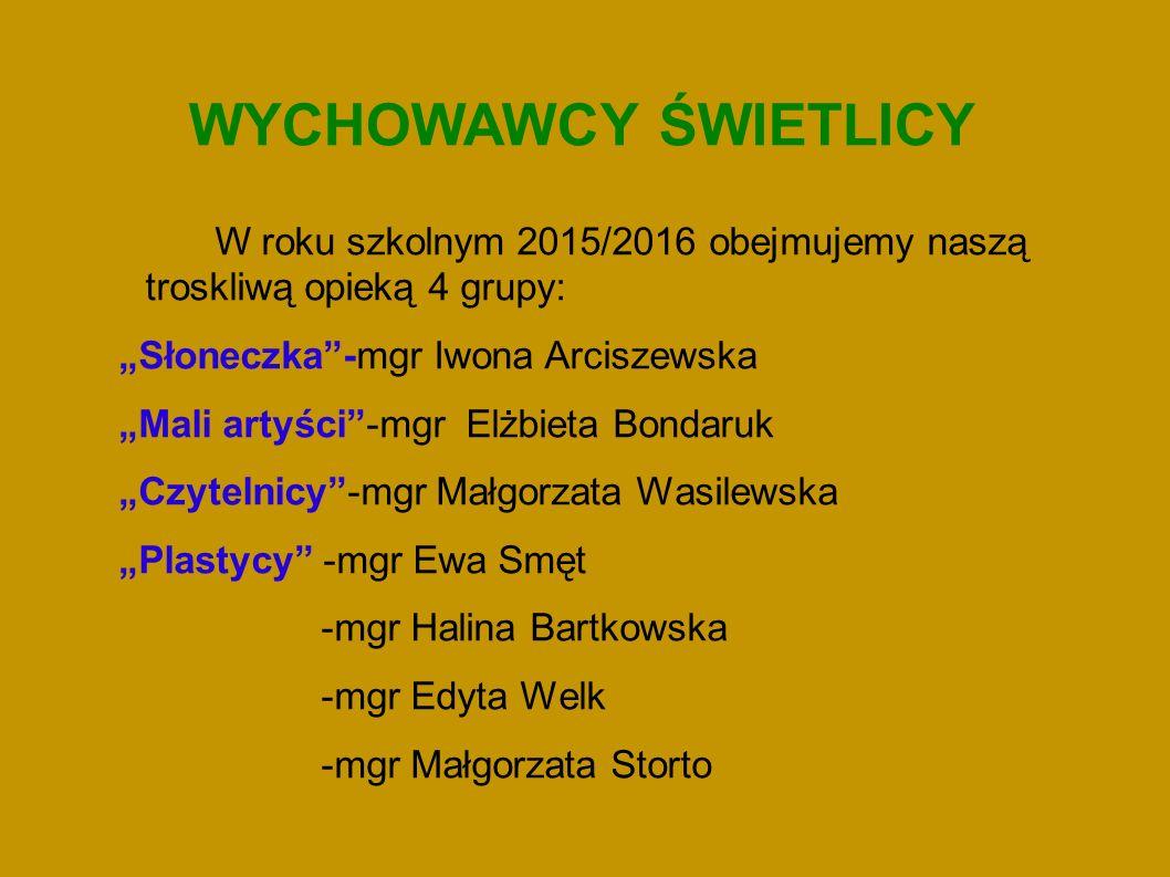 """WYCHOWAWCY ŚWIETLICY W roku szkolnym 2015/2016 obejmujemy naszą troskliwą opieką 4 grupy: """"Słoneczka -mgr Iwona Arciszewska """"Mali artyści -mgr Elżbieta Bondaruk """"Czytelnicy -mgr Małgorzata Wasilewska """"Plastycy -mgr Ewa Smęt -mgr Halina Bartkowska -mgr Edyta Welk -mgr Małgorzata Storto"""