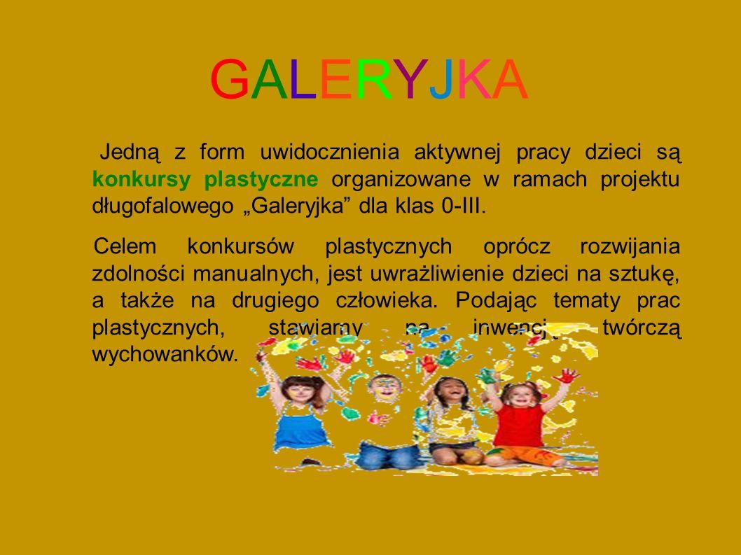 """GALERYJKAGALERYJKA Jedną z form uwidocznienia aktywnej pracy dzieci są konkursy plastyczne organizowane w ramach projektu długofalowego """"Galeryjka dla klas 0-III."""