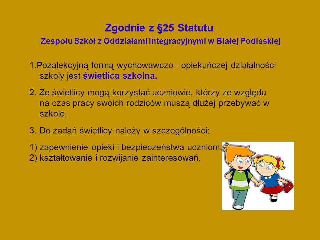 Zgodnie z §25 Statutu Zespołu Szkół z Oddziałami Integracyjnymi w Białej Podlaskiej 1.Pozalekcyjną formą wychowawczo - opiekuńczej działalności szkoły jest świetlica szkolna.