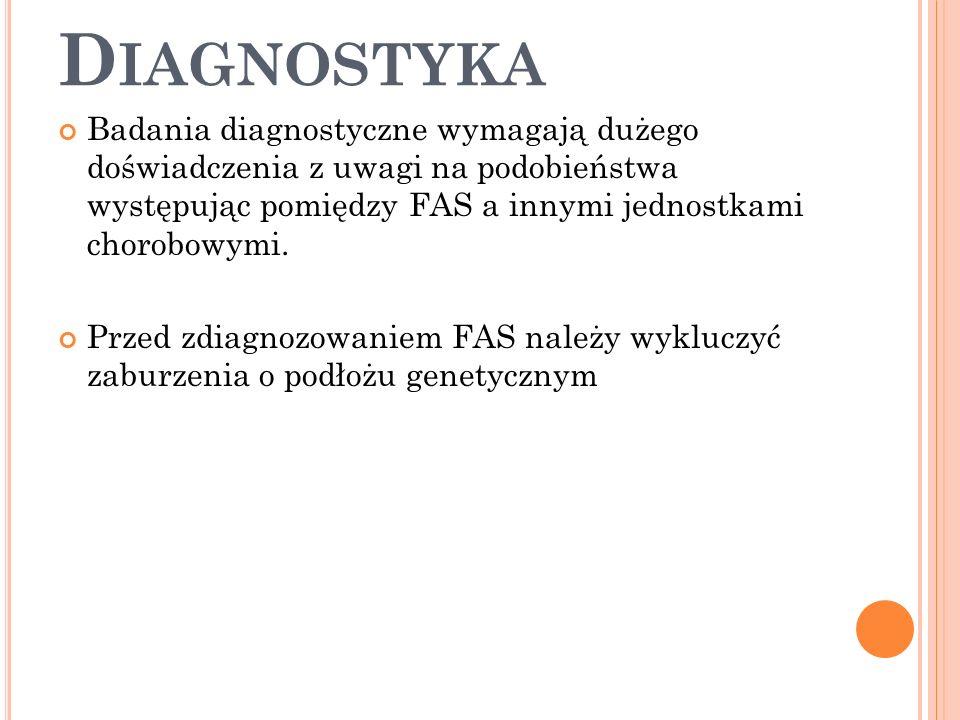 D IAGNOSTYKA Badania diagnostyczne wymagają dużego doświadczenia z uwagi na podobieństwa występując pomiędzy FAS a innymi jednostkami chorobowymi.