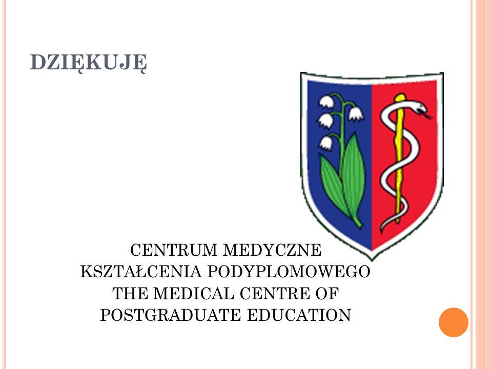 DZIĘKUJĘ CENTRUM MEDYCZNE KSZTAŁCENIA PODYPLOMOWEGO THE MEDICAL CENTRE OF POSTGRADUATE EDUCATION