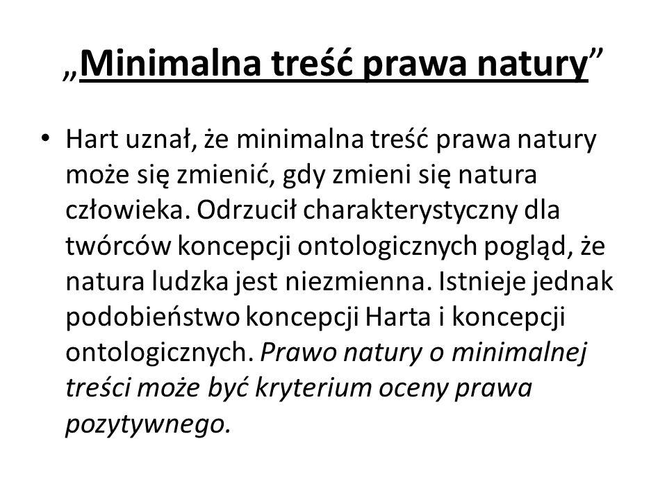 """""""Minimalna treść prawa natury Hart uznał, że minimalna treść prawa natury może się zmienić, gdy zmieni się natura człowieka."""
