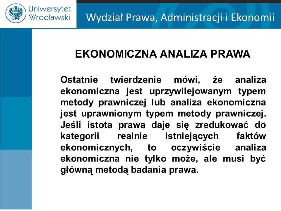 Wydział Prawa, Administracji i Ekonomii EKONOMICZNA ANALIZA PRAWA Ostatnie twierdzenie mówi, że analiza ekonomiczna jest uprzywilejowanym typem metody