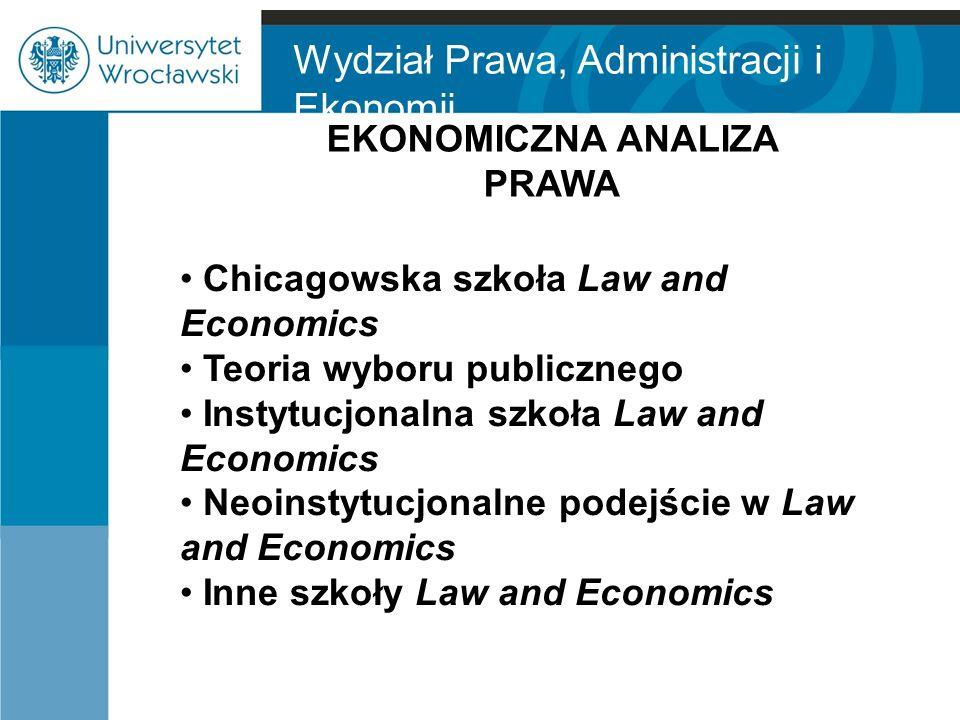 Wydział Prawa, Administracji i Ekonomii EKONOMICZNA ANALIZA PRAWA Chicagowska szkoła Law and Economics Teoria wyboru publicznego Instytucjonalna szkoł