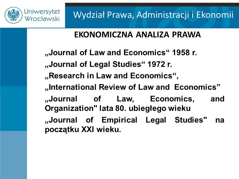 """Wydział Prawa, Administracji i Ekonomii EKONOMICZNA ANALIZA PRAWA """"Journal of Law and Economics"""" 1958 r. """"Journal of Legal Studies"""" 1972 r. """"Research"""