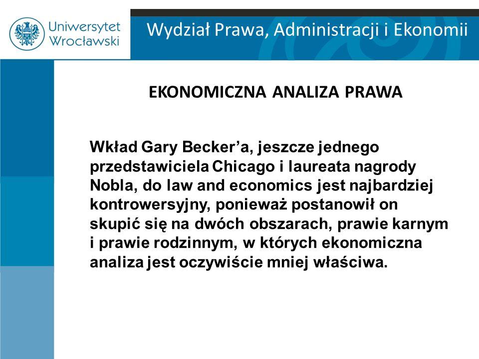 Wydział Prawa, Administracji i Ekonomii EKONOMICZNA ANALIZA PRAWA Wkład Gary Becker'a, jeszcze jednego przedstawiciela Chicago i laureata nagrody Nobl
