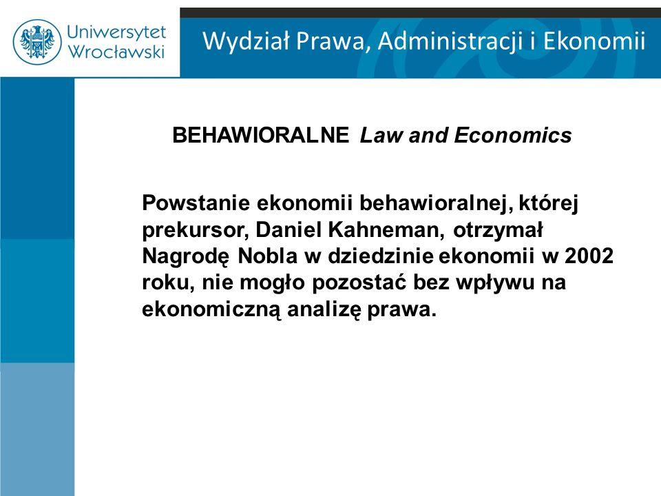 Wydział Prawa, Administracji i Ekonomii BEHAWIORALNE Law and Economics Powstanie ekonomii behawioralnej, której prekursor, Daniel Kahneman, otrzymał Nagrodę Nobla w dziedzinie ekonomii w 2002 roku, nie mogło pozostać bez wpływu na ekonomiczną analizę prawa.